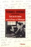 Heike Hurst et Heiner Gassen - Tendres ennemis - Cent ans de cinéma entre la France et l'Allemagne.