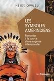 Heike Owusu - Les symboles amérindiens - Remonter à la source d'une sagesse intemporelle.