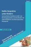 Heikle Gespräche unter Kindern - Kommunikative Praktiken in Kritik- und Beratungsgesprächen von Schulkindern mit unterschiedlichem sprachlich-kulturellem Hintergrund.