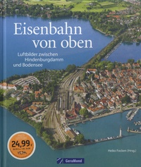 Heiko Focken - Eisenbahn von oben - Luftbilder zwischen Hindenburgdamm und Bodensee.