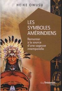Les symboles amérindiens- Remonter à la source d'une sagesse intemporelle - Heiku Owusu |