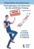 Heilpraktiker Psychotherapie - Prüfungsfragen und Antworten für die schriftliche Prüfung - Lehrbuch zur Prüfungsvorbereitung als Ergänzung zur Ausbildung.