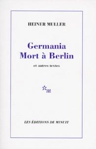Heiner Müller - Germania Mort à Berlin - Et autres textes.