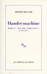 Heiner Müller - Hamlet-machine. Horace. Mauser. Héraklès 5 - Et autres pièces.