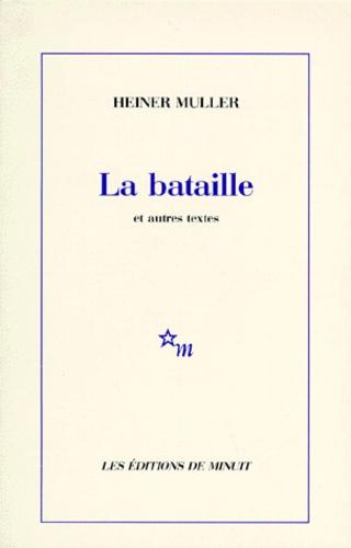 Heiner Müller - La Bataille - Et autres textes.