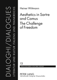 Heiner Wittmann - Aesthetics in Sartre and Camus. The Challenge of Freedom - Translated by Catherine Atkinson.