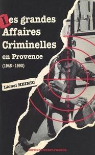 Heinic et  Lionel - Les grandes affaires criminelles en Provence, 1945-1990.