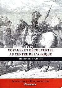 Heinrich Barth - Voyages et découvertes au centre de l'Afrique.