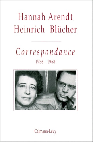 Heinrich Blucher et Hannah Arendt - Correspondance - 1936-1968.