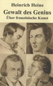 Heinrich Heine - Gewalt des Genius - Über französische Kunst.
