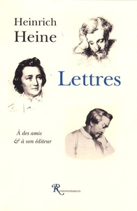 Heinrich Heine - Lettres à des amis & à son éditeur.