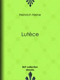 Heinrich Heine - Lutèce.