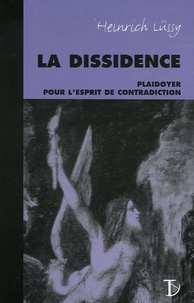 Heinrich Lüssy - La dissidence - Plaidoyer pour l'esprit de contradiction.