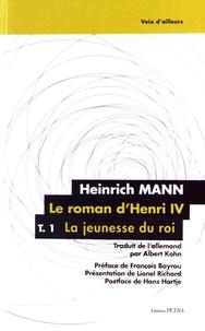 Heinrich Mann - Le Roman d'Henri IV Tome 1 : La jeunesse du roi.