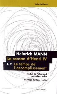 Heinrich Mann - Le Roman d'Henri IV Tome 2 : Le temps de l'accomplissement.