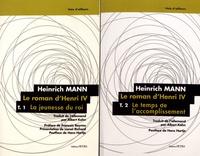 Heinrich Mann - Le roman d'Henri IV - 2 volumes : Tome 1, La jeunesse du roi ; Tome 2, Le temps de l'accomplissement.