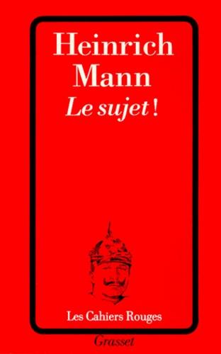 Heinrich Mann - Le sujet !.
