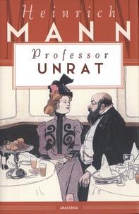 Heinrich Mann - Professor Unrat oder Das Ende eines Tyrannen.