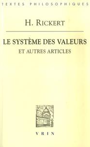 Heinrich Rickert - Le système des valeurs - Et autres articles.