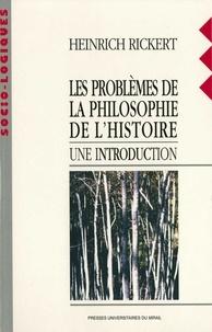 Heinrich Rickert - Les problèmes de la philosophie de l'histoire - Une introduction.
