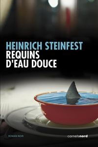 Heinrich Steinfest - Requins d'eau douce.
