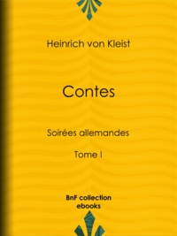 Heinrich von Kleist et Joël Cherbuliez - Contes - Soirées allemandes - Tome I.