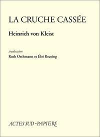 Heinrich von Kleist - La cruche cassée.