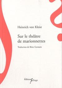 Heinrich von Kleist - Sur le théâtre de marionnettes - Suivi de Sur l'élaboration progressive des idées par la parole.