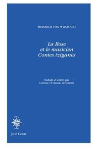 Heinrich von Wlislocki et Corinne Lecouteux - La Rose et le musicien - Contes tziganes.