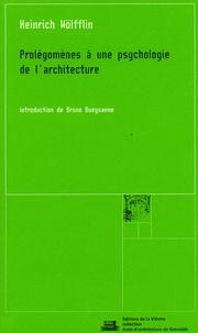 Heinrich Wölfflin - Prolégomènes à une psychologie de l'architecture.