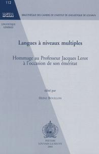 Heinz Bouillon - Langues à niveaux multiples - Hommage au Professeur Jacques Lerot à l'occasion de son éméritat.
