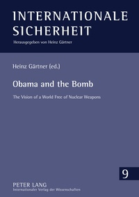 Heinz Gärtner - Obama and the Bomb - The Vision of a World Free of Nuclear Weapons.