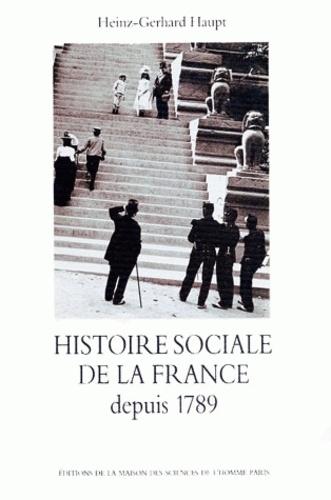 Heinz-Gerhard Haupt - Histoire sociale de la France depuis 1789.