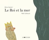 Heinz Janisch et Wolf Erlbruch - Le Roi et la mer - 21 petites histoires.