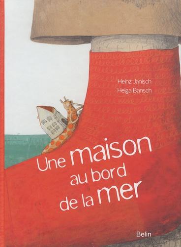 Heinz Janisch et Helga Bansch - Une maison au bord de la mer.