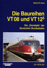 """Heinz-R Kurz - Die Baureihen VT 08 und VT 12.5 - Die """"Eierköpfe"""" der Deutschen Dundesbahn."""