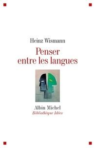Heinz Wismann - Penser entre les langues.