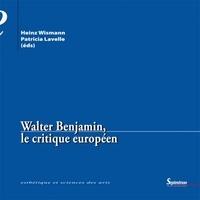 Heinz Wismann et Patricia Lavelle - Walter Benjamin, le critique européen.