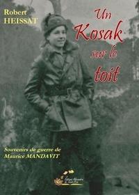 Heissat Robert - Un kozak sur le toit. Souvenirs de guerre de Maurice MANDAVIT.