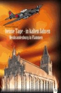 heisse Tage - in kalten Jahren - Neubrandenburg in Flammen.