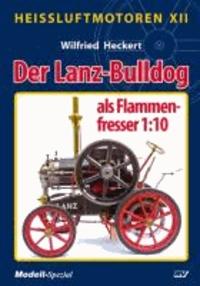 Heißluftmotoren XII - Der Lanz-Bulldog als Flammenfresser 1:10.