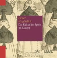 """""""Heiter bis göttlich"""". Die Kultur des Spiels im Kloster - Ausstellungskatalog LWL-Landesmuseum für Klosterkultur, Stiftung Kloster Dahlheim."""