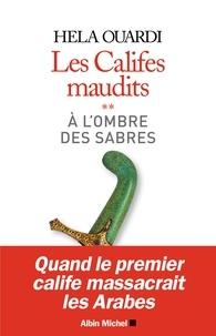Hela Ouardi - A l'ombre des sabres - Les califes maudits - volume 2.