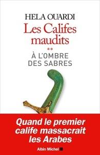 Hela Ouardi - Les califes maudits Tome 2 : A l'ombre des sabres.