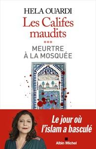 Hela Ouardi - Les califes maudits Tome 3 : Meurtre à la mosquée.