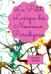 Hélaine Charbonnier-Teljesseg et Hélène Chartier - Le Petit Lexique des Nouveaux Paradigmes.