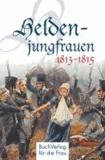 Heldenjungfrauen 1813-1815.