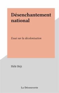 Hélé Béji - Désenchantement national - Essai sur la décolonisation.