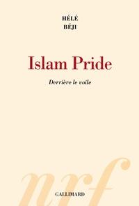 Hélé Béji - Islam Pride - Derrière le voile.