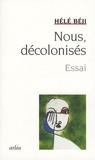 Hélé Béji - Nous, décolonisés.